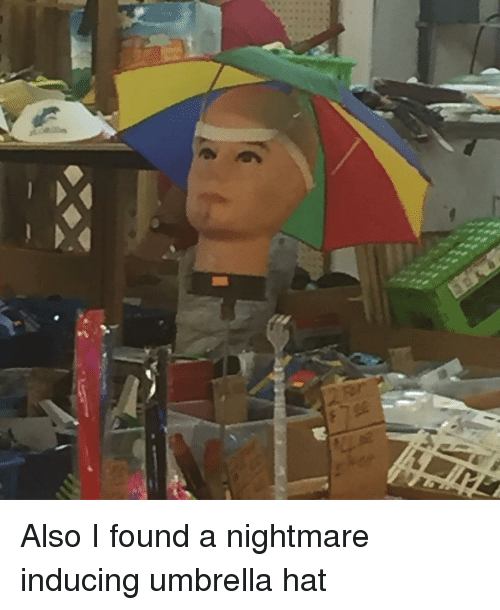 also i found a nightmare inducing umbrella hat 15702202 also i found a nightmare inducing umbrella hat meme on me me