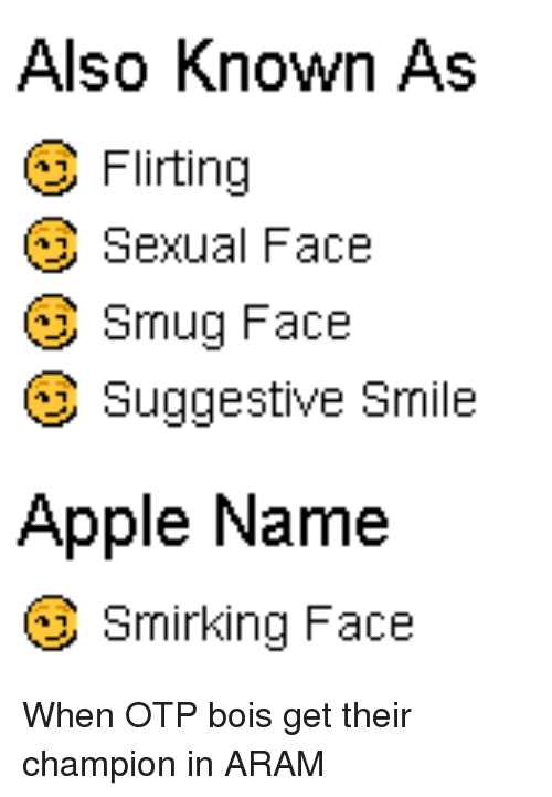 also known as flirting sexual face smug face suggestive smile apple