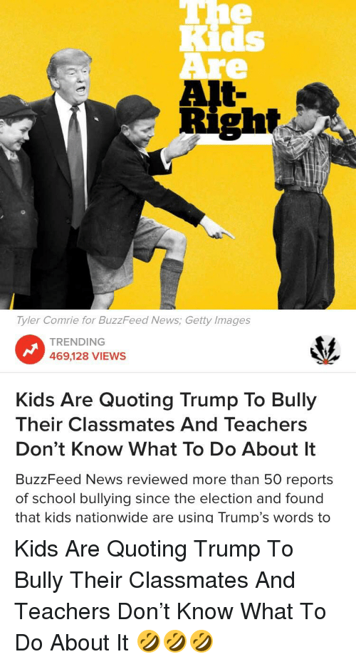Kids Are Quoting Trump To Bully Their >> Alt Right Tyler Comrie For Buzzfeed News Getty Images Trending