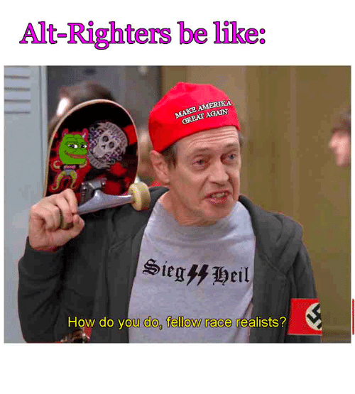 Dank, Race, and 🤖: Alt-Righters be like:  AGAIN  How do you do fellow race realists? :^)