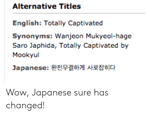 Alternative Titles English Totally Captivated Synonyms Wanjeon
