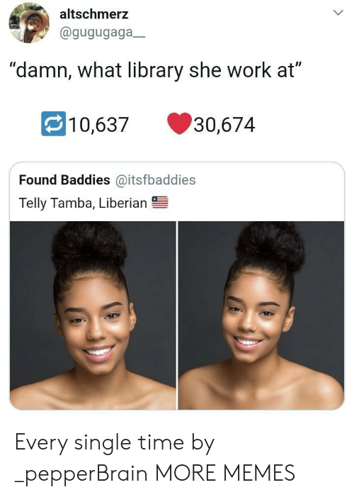 """Dank, Memes, and Target: altschmerz  @gugugaga  """"damn, what library she work at""""  10,63730,674  Found Baddies @itsfbaddies  Telly Tamba, Liberian Every single time by _pepperBrain MORE MEMES"""