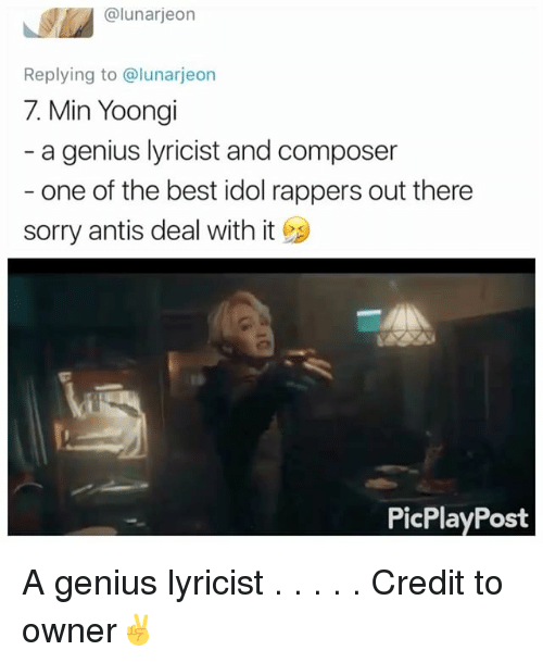 Memes, Sorry, and Best: alunarjeon  Replying to @lunarjeon  7. Min Yoong  a genius lyricist and composer  one of the best idol rappers out there  sorry antis deal with it e  PicPlayPost A genius lyricist . . . . . Credit to owner✌