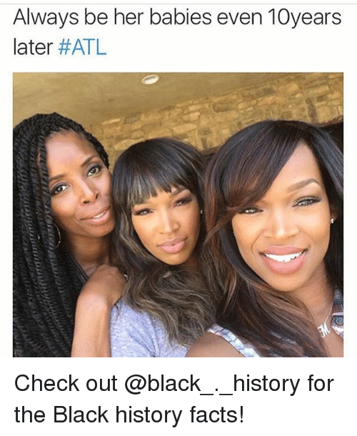 Facts, Memes, and Black: Always be her babies even 10years  later Check out @black_._history for the Black history facts!