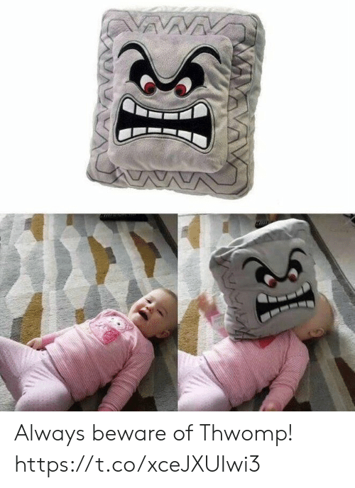 Thwomp, Always, and Beware: Always beware of Thwomp! https://t.co/xceJXUIwi3