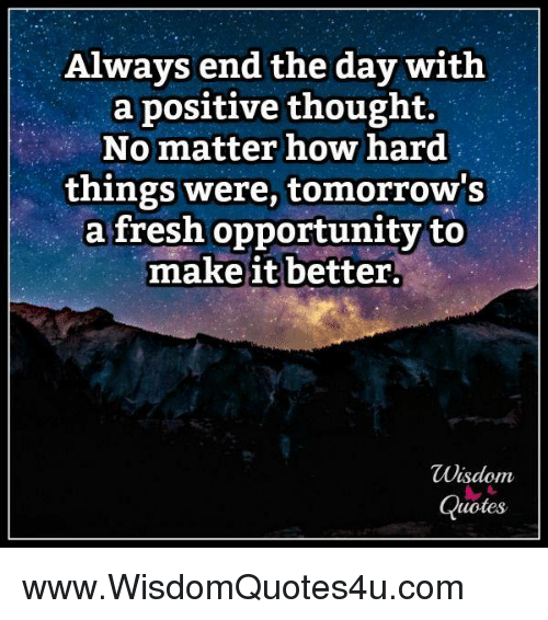 Always End The Day With A Positive Thought No Matter How Hard Things