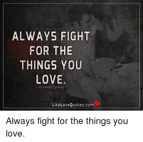 Fight For What You Love Quotes Awesome ✅ 25 Best Memes About Loving Quotes  Loving Quotes Memes