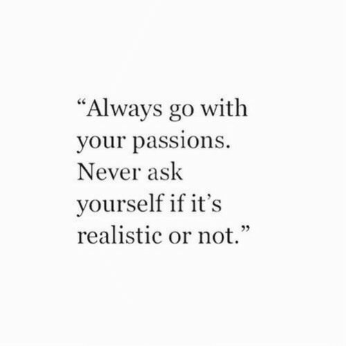 """Never, Ask, and Always: """"Always go with  your pass  Never ask  yourself if it's  realistic or not.""""  Ce  ions"""