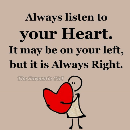 Bon Memes, Girl, And Heart: Always Listen To Your Heart. It May Be