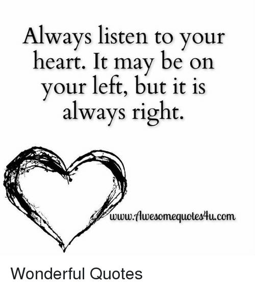 Always Listen To Your Heart It May Be On Your Left But It Is Always