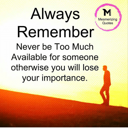 Always Mesmerizing Quotes Remember Never Be Too Much Available For