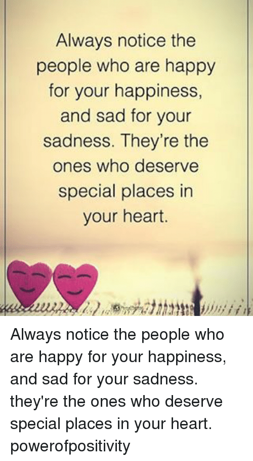 Memes, Happy, and Heart: Always notice the  people who are happy  for your happiness,  and sad for your  sadness. They're the  ones who deserve  special places in  your heart. Always notice the people who are happy for your happiness, and sad for your sadness. they're the ones who deserve special places in your heart. powerofpositivity