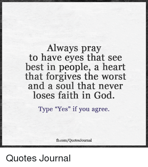 Always Pray To Have Eyes That See Best In People A Heart That
