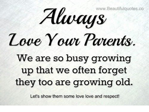 Always Quotes Co Love Your Parents We Are So Busy Growing Up That We