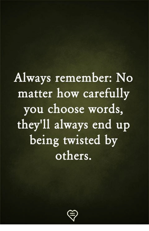 Memes, 🤖, and How: Always remember: No  matter how carefully  ou choose words  y ,  they'll always end up  being twisted by  others.