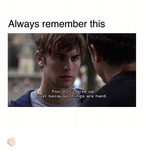 Memes, 🤖, and Remember: Always remember this  You don't give up  just because things are hard 👏🏻