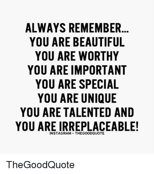 Always Remember You Are Beautiful You Are Worthy You Are Important