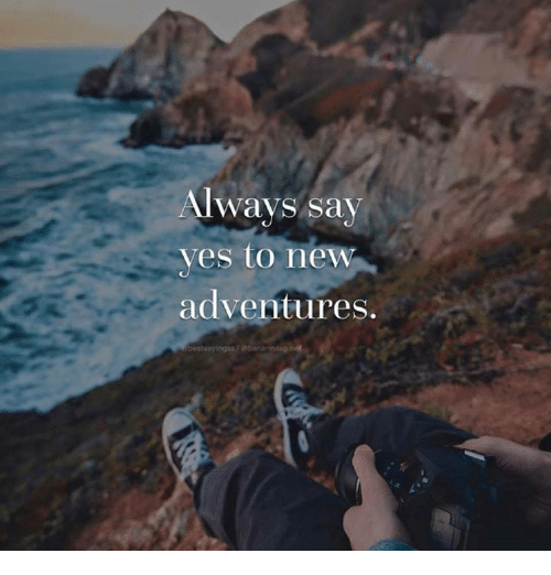 Always Say Yes To New Adventures Ngss Obana Meme On Me Me
