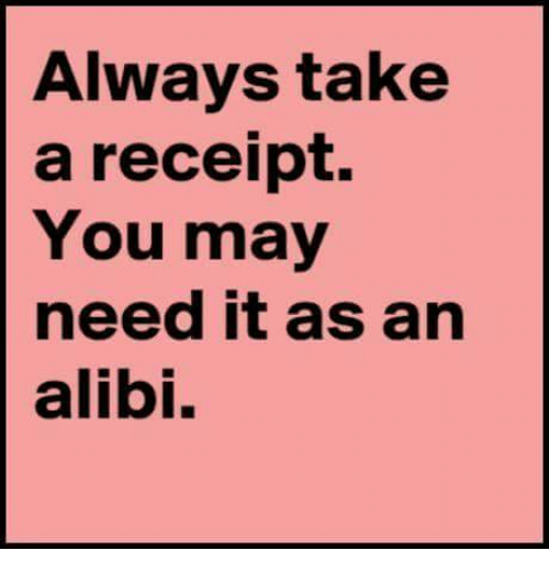 always take a receipt you may need it as an alibi dank meme on