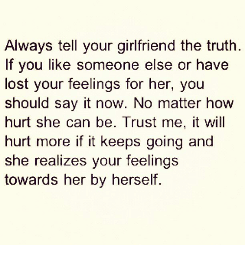 Always Tell Your Girlfriend the Truth if You Like Someone Else or