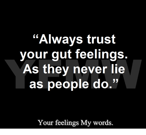 Always go with your gut feeling
