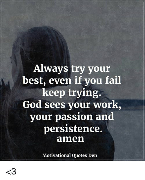 Always Try Your Best Even if You Fail Keep Trying God Sees ...