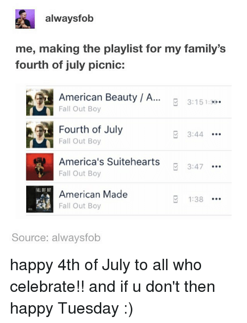 Alwaysfob Me Making the Playlist for My Family's Fourth of