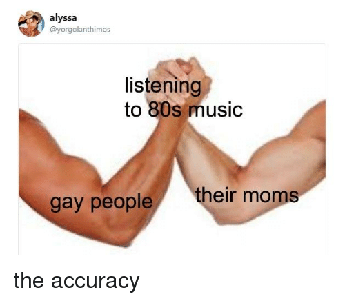 Alyssa Listening to 80s Music Gay People Their the Accuracy | 80s
