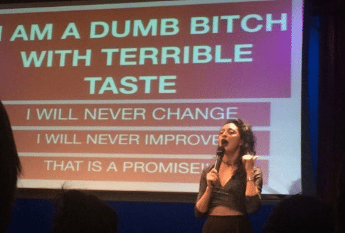 Bitch, Dumb, and Change: AM  A DUMB BITCH  WITH TERRIBLE  TASTE  I WILL NEVER CHANGE  I WILL NEVER IMPROVE  THAT IS A PROMISE