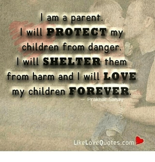 Am a Parent Will PROTECT My Children From Danger I Will ...