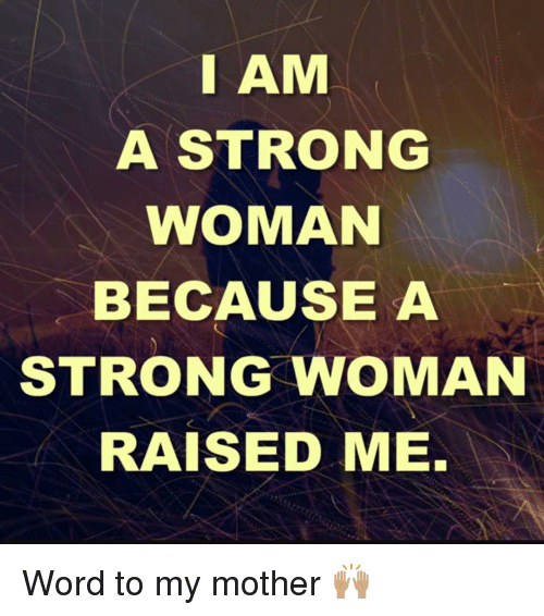 Am A Strong Woman Because A Strong Woman Raised Me Word To My Mother