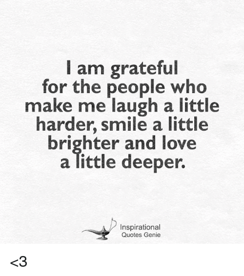 Am Grateful For The People Who Make Me Laugh A Little Harder Smile A