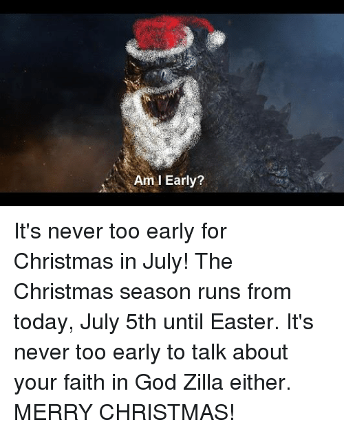 Merry Christmas In July Meme.Am I Early It S Never Too Early For Christmas In July The