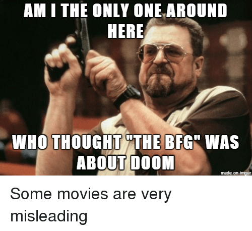 AM I THE ONLY ONE AROUND HERE WHO THOUGHT THE BFG WAS ABOUT