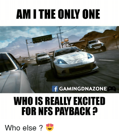 Memes, Only One, and Am I the Only One: AM I THE ONLY ONE  f GAMINGDNAZONE  WHO IS REALLY EXCITED  FOR NFS PAYBACK Who else ? 😍