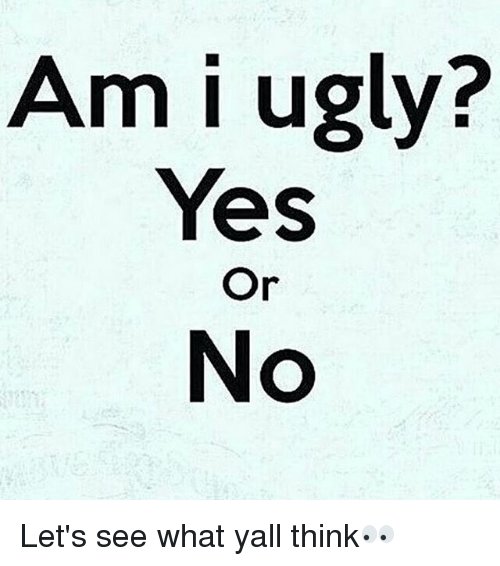 Am i ugly pictures