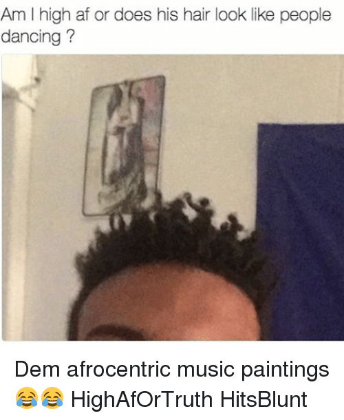 am l high af or does his hair look like 7413824 ✅ 25 best memes about afrocentrism afrocentrism memes