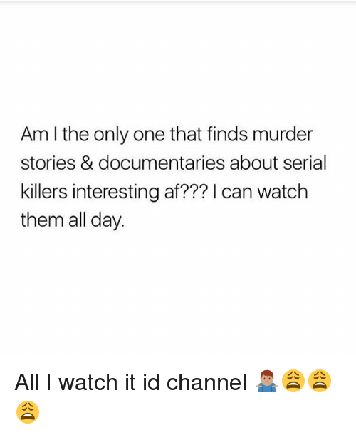 Am L the Only One That Finds Murder Stories & Documentaries