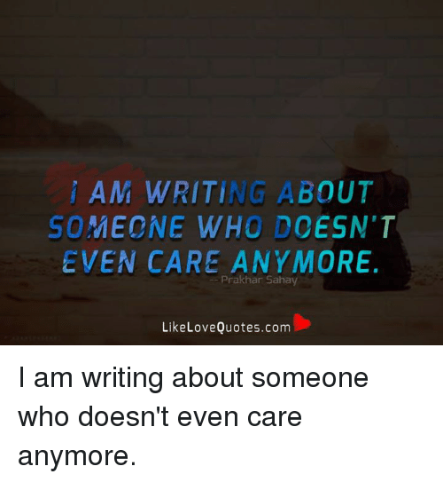 Am Writing About Someone Who Doesnt Even Care Anymore Prakhan Sahay