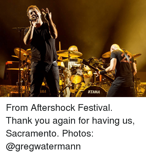 Memes, Thank You, and Sacramento: AMA  TAMA From Aftershock Festival. Thank you again for having us, Sacramento. Photos: @gregwatermann