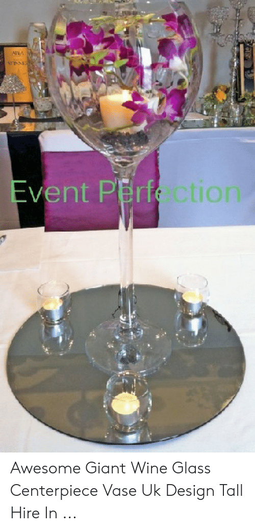 Ama Vent Perf Tl 1o Awesome Giant Wine Glass Centerpiece Vase Uk Design Tall Hire In Wine Meme On Me Me