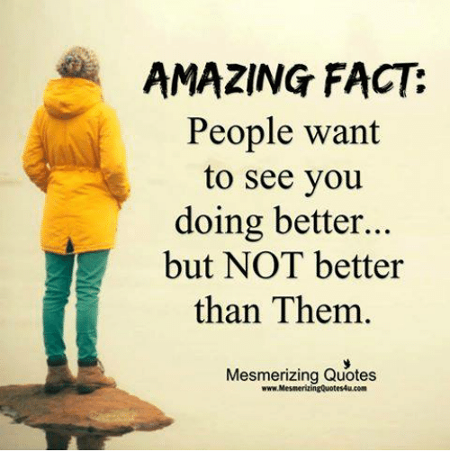 Amazing People: AMAZING FACT People Want To See You Doing Better But NOT