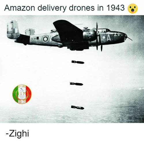 Amazon Memes And Drones Delivery In 1943 Zighi