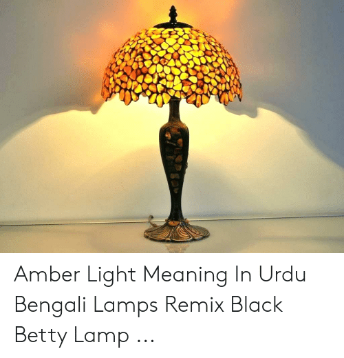 Amber Light Meaning in Urdu Bengali Lamps Remix Black Betty