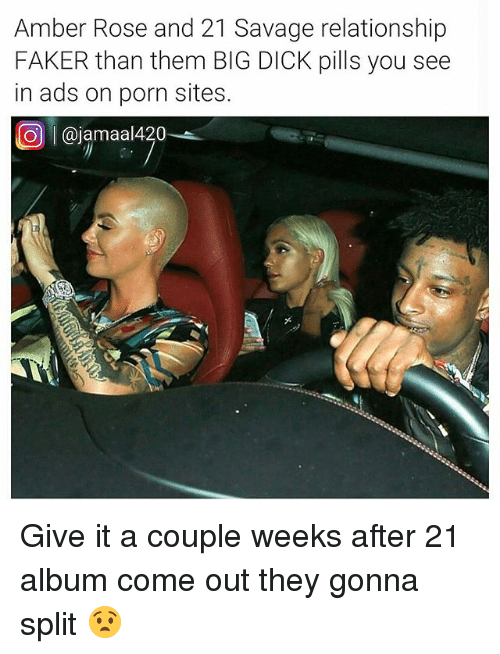 Amber Rose, Big Dick, and Memes: Amber Rose and 21 Savage relationship  FAKER than them BIG DICK pills you see  in ads on porn sites.  回1 @jamaal420 Give it a couple weeks after 21 album come out they gonna split 😧
