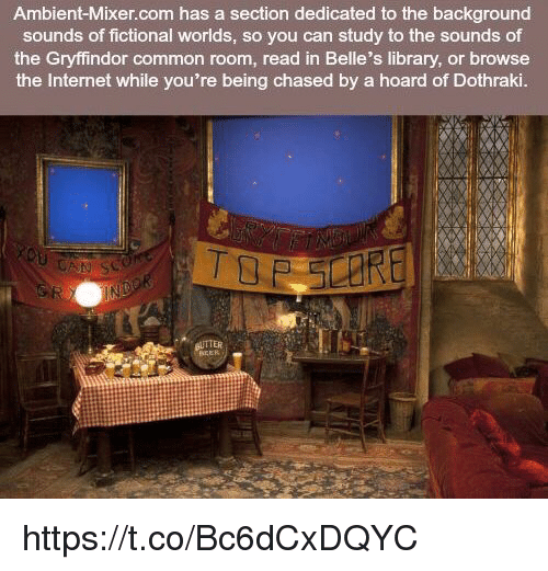 Gryffindor, Internet, and Common: Ambient-Mixer.com has a section dedicated to the background  sounds of fictional worlds, so you can study to the sounds of  the Gryffindor common room, read in Belle's library, or browse  the Internet while you're being chased by a hoard of Dothraki.  TTER https://t.co/Bc6dCxDQYC