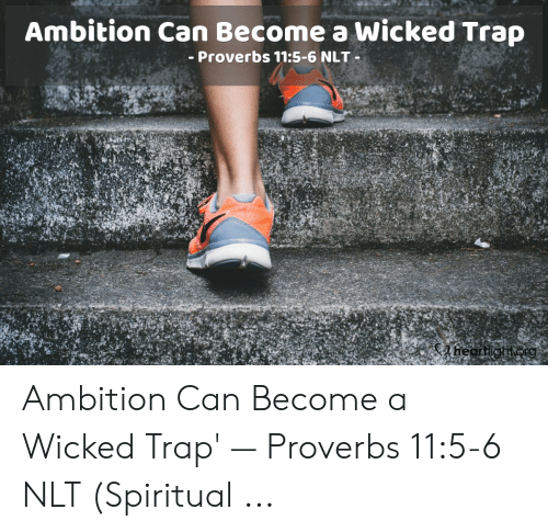 Ambition Can Become a Wicked Trap Proverbs 115-6 NLT Heor