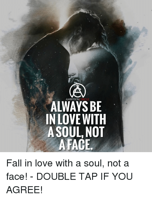 Fall, Love, and Memes: AMBITION  CIRCLE  ALWAYS BE  IN LOVE WITH  SOUL NOT  A FACE Fall in love with a soul, not a face! - DOUBLE TAP IF YOU AGREE!