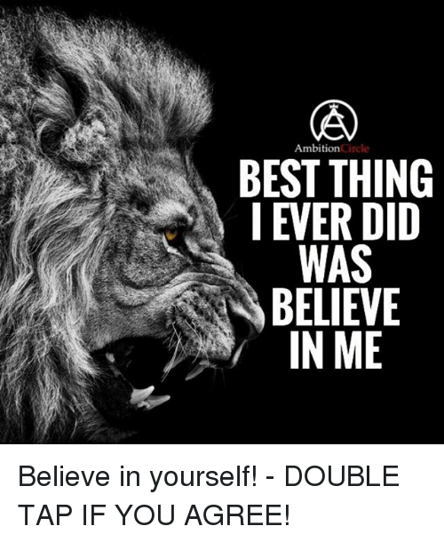 Memes, Best, and Ambition: Ambition  Circle  BEST THING  I EVER DID  WAS  BELIEVE  IN ME Believe in yourself! - DOUBLE TAP IF YOU AGREE!
