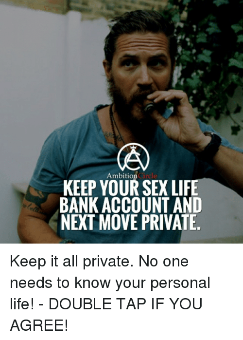 Memes, 🤖, and Next: Ambition  Circle  KEEP YOUR SEX LIFE  BANK ACCOUNT AND  NEXT MOVE PRIVATE Keep it all private. No one needs to know your personal life! - DOUBLE TAP IF YOU AGREE!